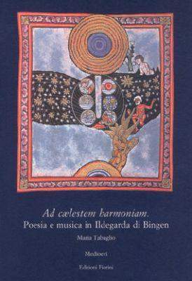 Ad cælestem harmoniam. Poesia e musica in Ildegarda di Bingen